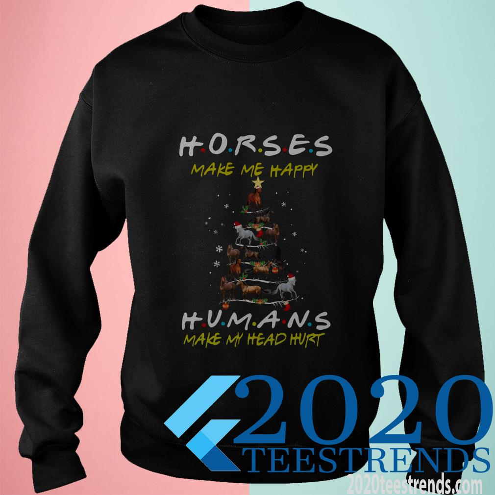 Horse Make Me Happy Humans Make My Head Hurt Friends Christmas Tree Sweatshirt