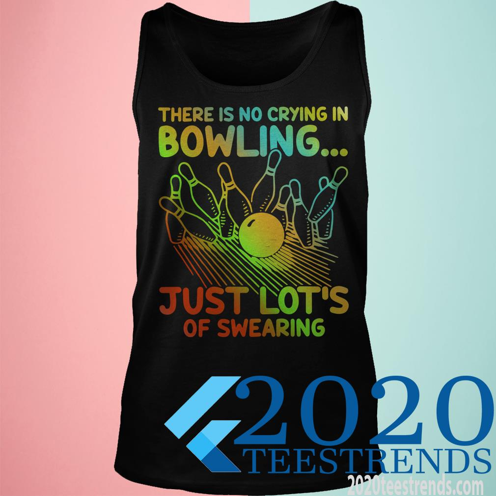 There Is No Crying In Bowling Just Lot's Of Swearing Shirt