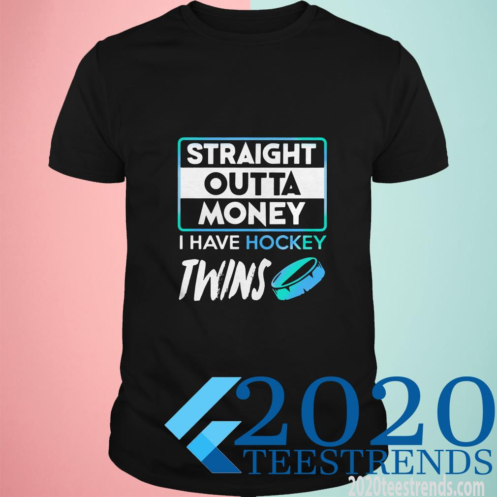 Straight Outta Money I Have Hockey Twins Shirt