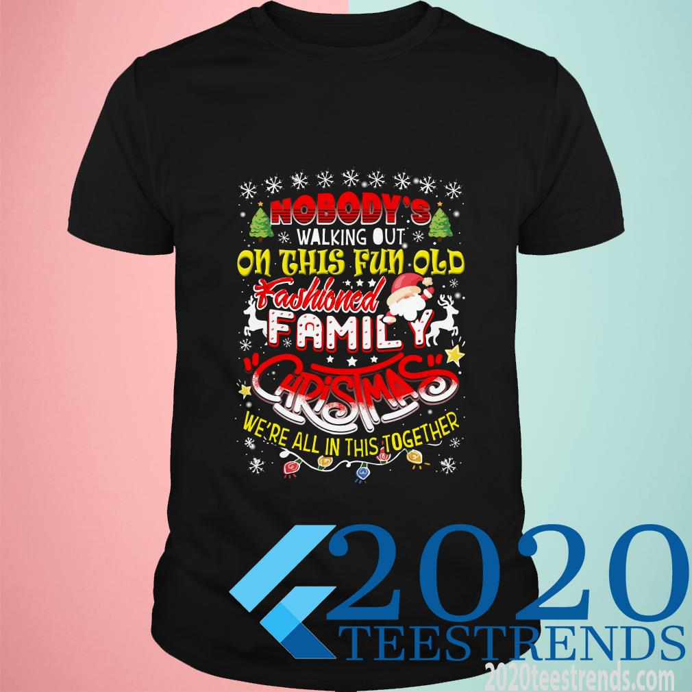 Nobody's Walking Out On This Fun Old Family Christmas Xmas T-Shirt