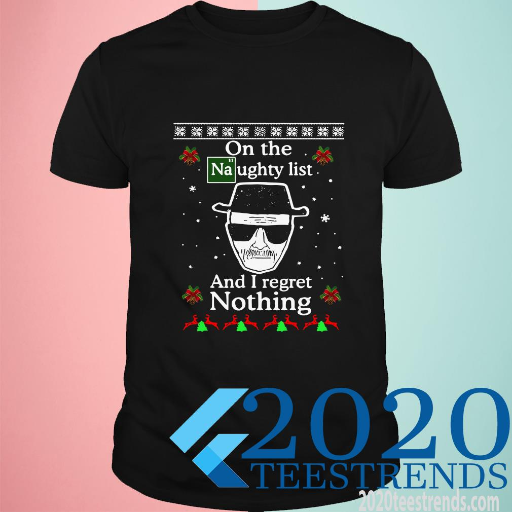 On The Naughty List And I Regret Nothing Breaking Dad Ugly Christmas T-Shirt