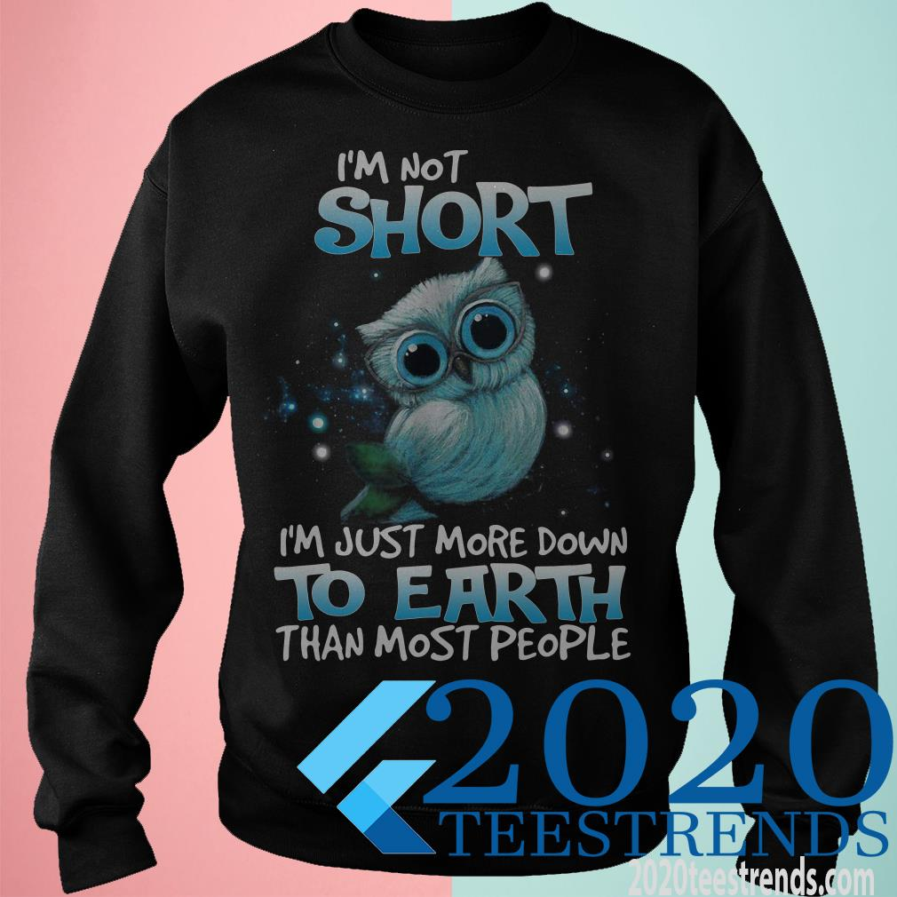 Owl I'm not Short Im Just More Down To Earth Than Most People Shirt