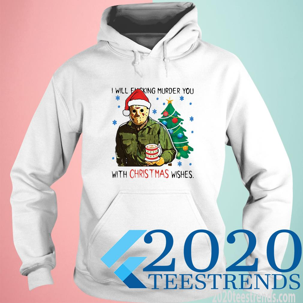 Jason Voorhees I Will Fucking Murder You With Christmas Wishes Hoodies