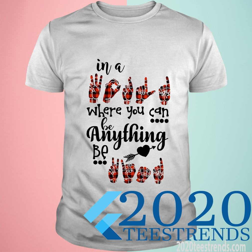Sign Language In A Where You Can Be Anything Be T-Shirt