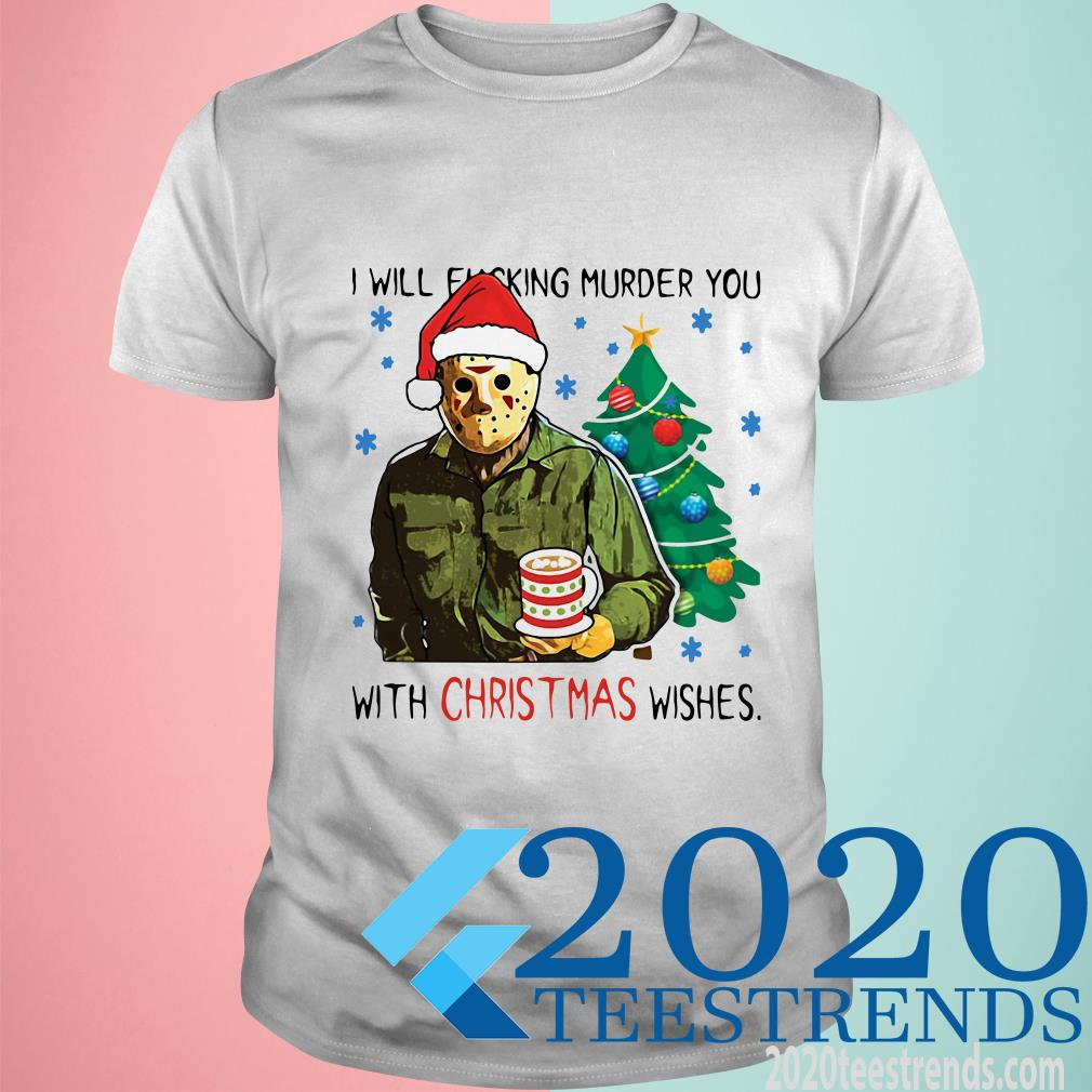 Jason Voorhees I Will Fucking Murder You With Christmas Wishes T-Shirt