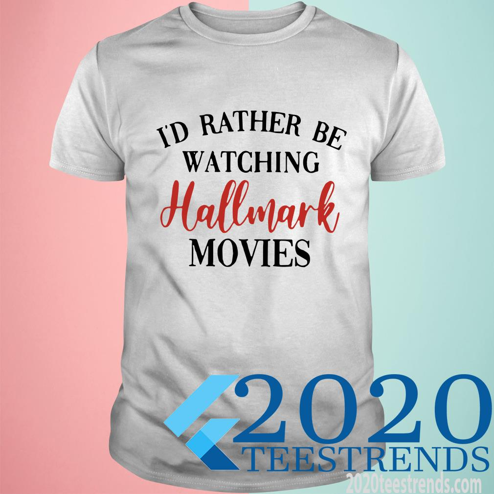 I'd Rather Be Watching Hallmark Movies T-Shirt