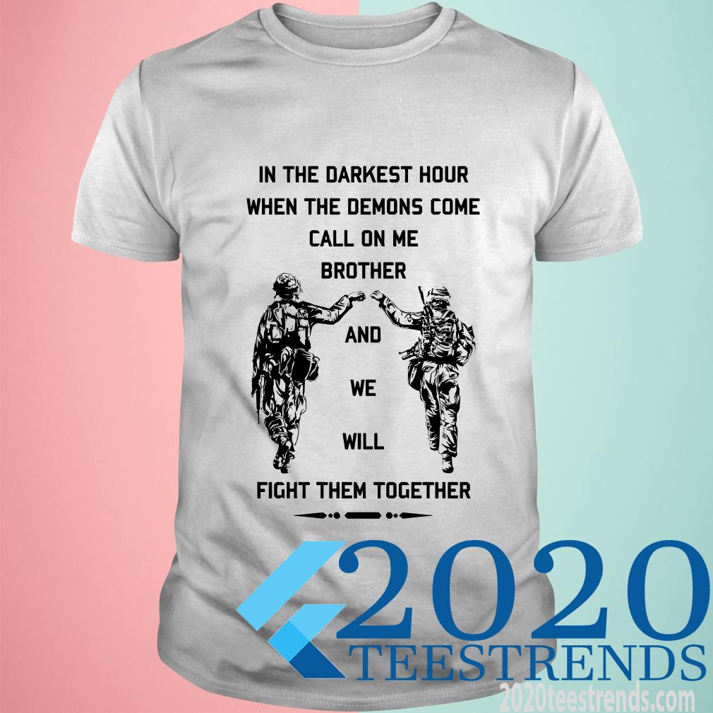 In The Darkest Hour When The Demons Come Call On Me Brother And We Will Fight Them Together Viking Version T-Shirt