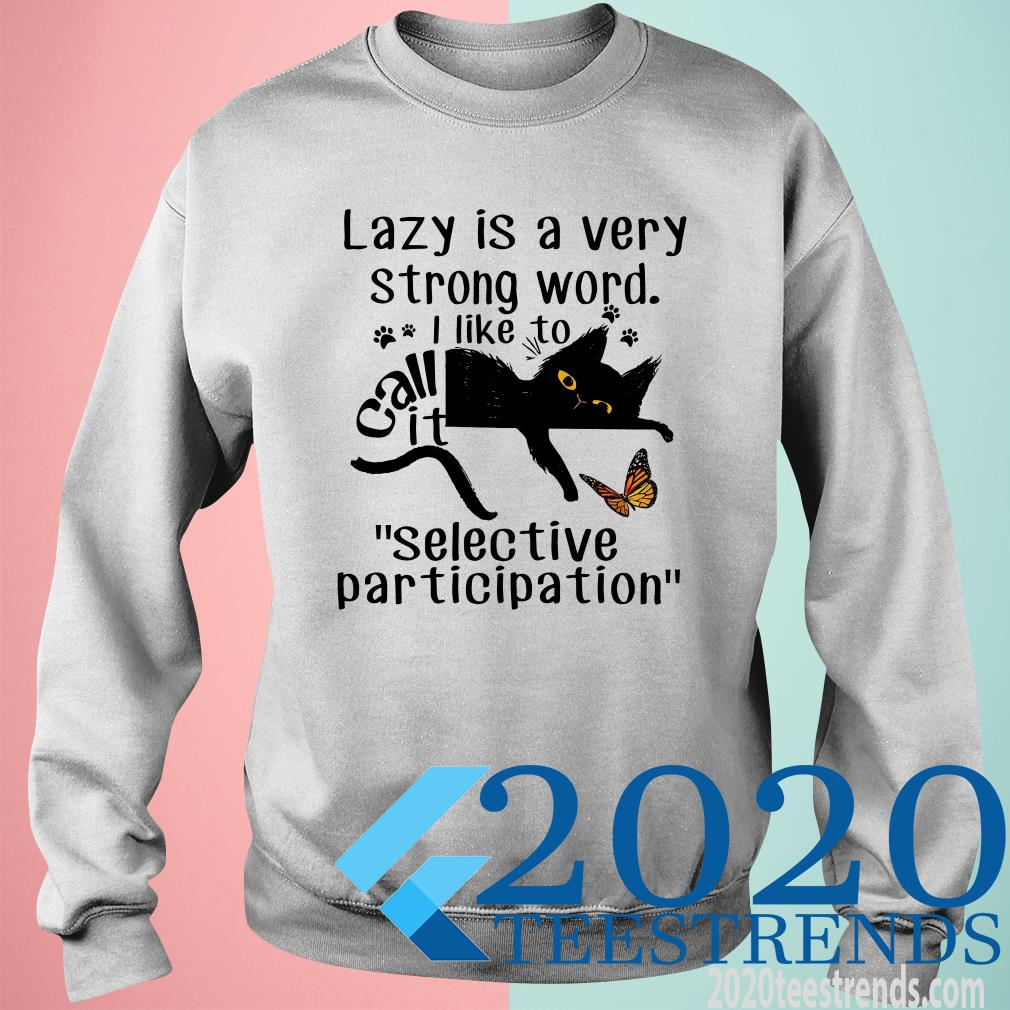 Lazy Is a Very Strong Word I Like to Call It Selective Participation Sweatshirt