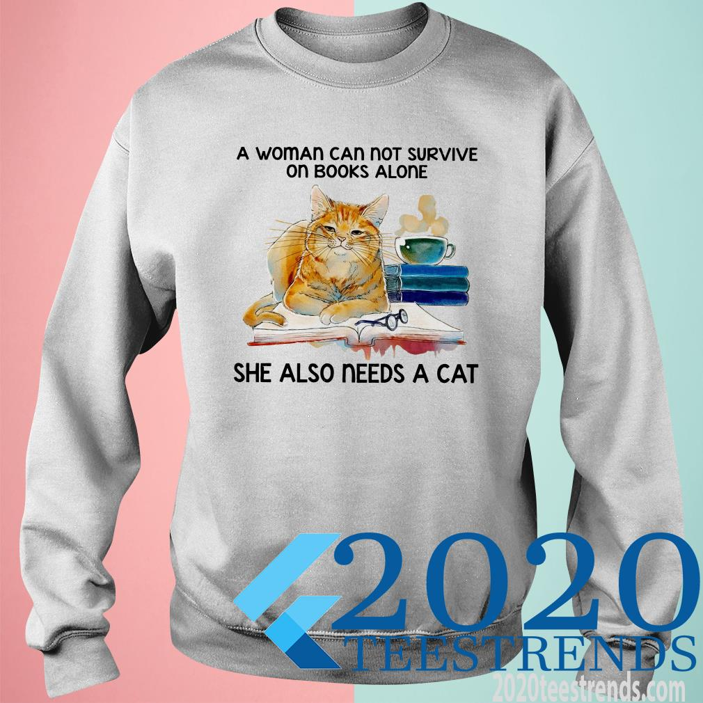A Woman Cannot Survive On Books Alone She Also Needs A Cat Sweatshirt