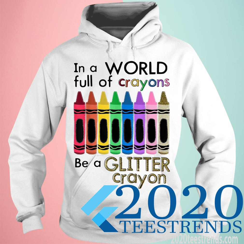 In A World Full Of Crayons Be a Glitter Crayon Shirt