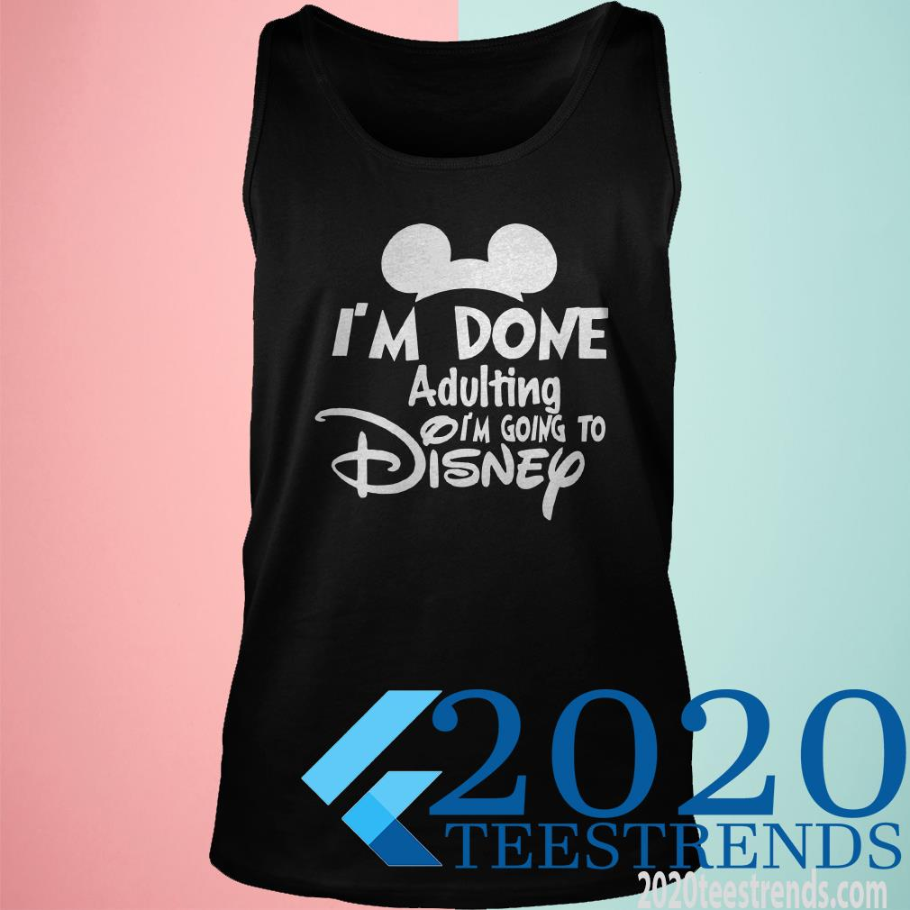 I Am Done Adulting Lets Go To Disney Shirt