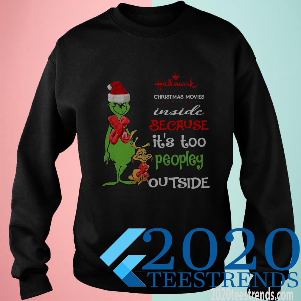 Hallmark Christmas Movies Inside Because Its Too Peopley Outside Christmas Grinch Sweatshirt