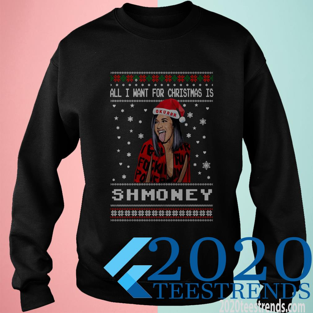Cardi B All I Want For Christmas Is Shmoney Okurrrr Ugly Christmas Sweatshirt