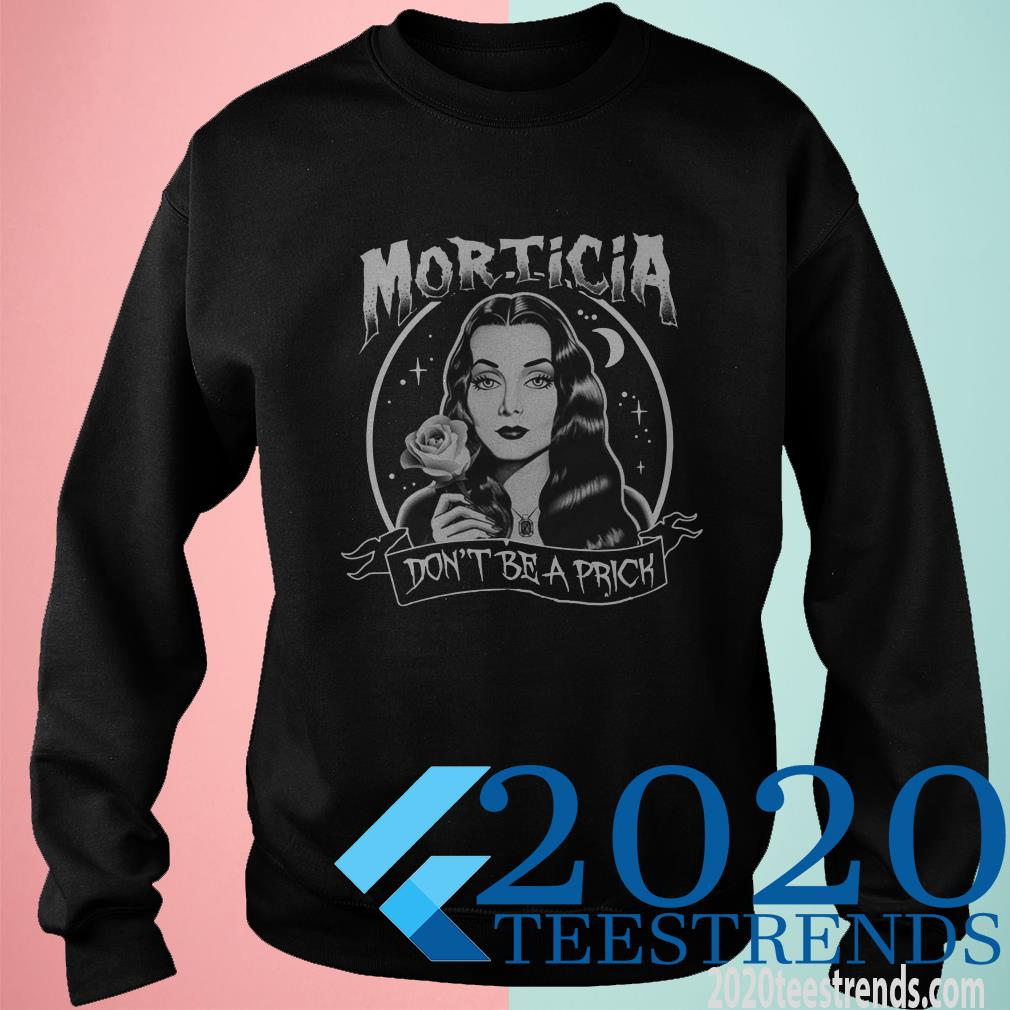 Morticia Don't Be A Prick Sweatshirt