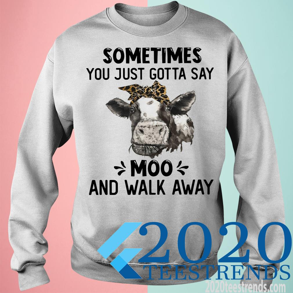 Heifer Bow Sometimes You Just Gotta Say Moo And Walk A Way Shirt
