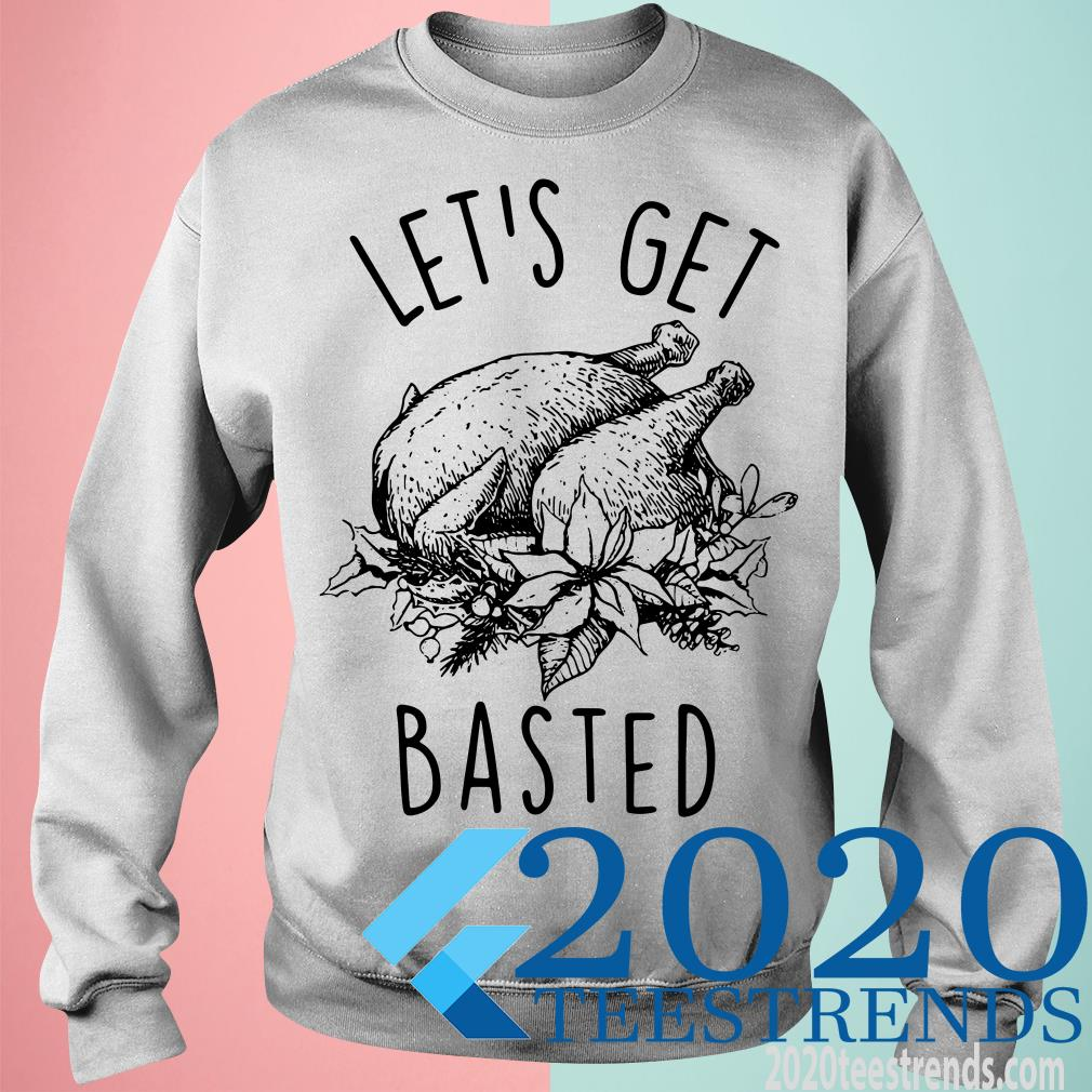 Let's Get Basted Happy Thanksgiving Shirt