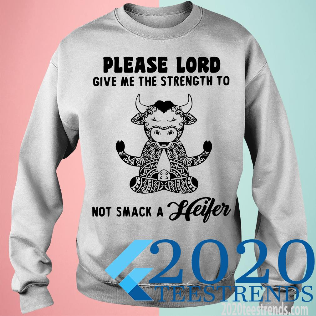 Please Lord Give Me The Strength To Not Smack A Heifer Shirt