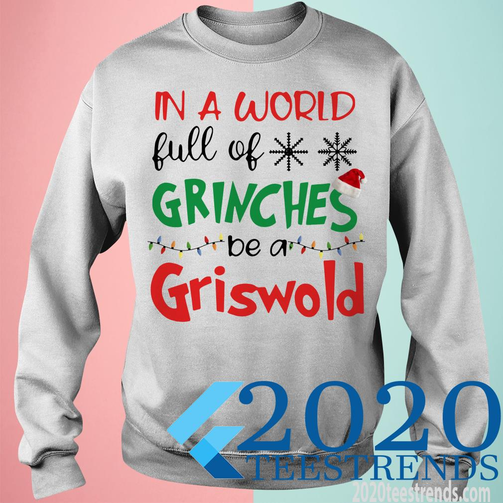 In A World Full Of Grinches Be A Griswold Christmas Sweater