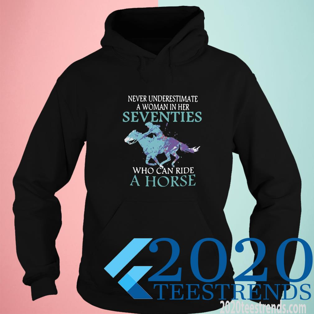 Never Underestimate A Woman In Her Seventies Who Can Ride Horse Hoodies