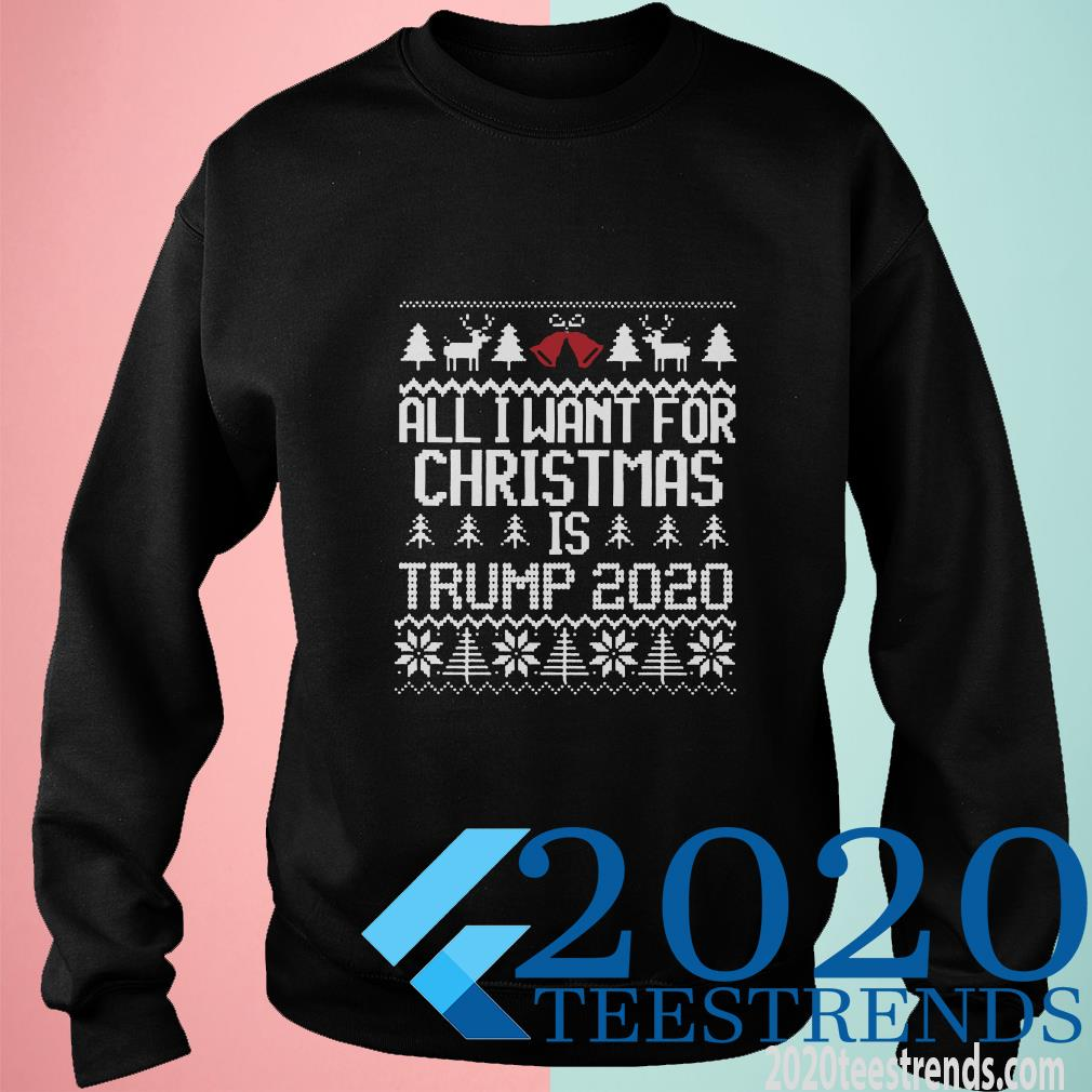 All I Want for Christmas Is Trump 2020 Ugly Sweater