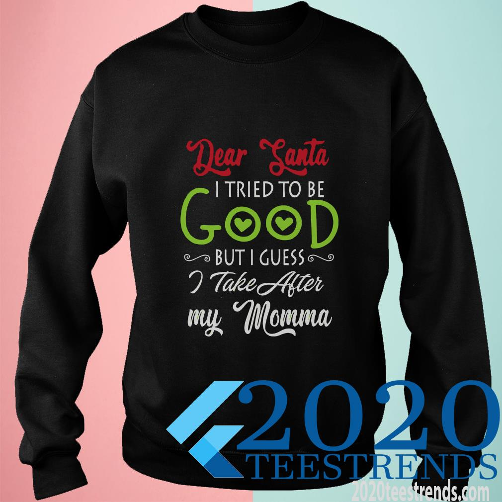 Dear I Tried To Be Good But I Guess I Take After My Momma Christmas Sweater