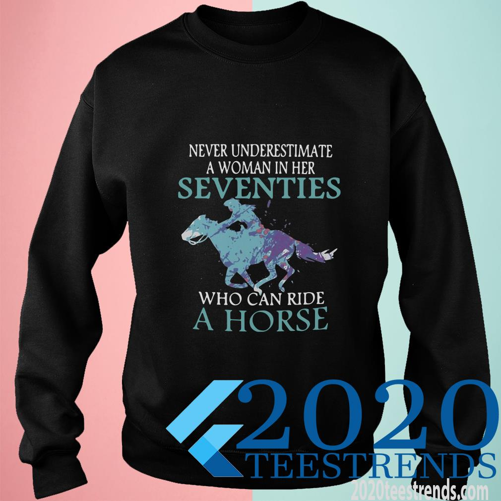 Never Underestimate A Woman In Her Seventies Who Can Ride Horse Sweater