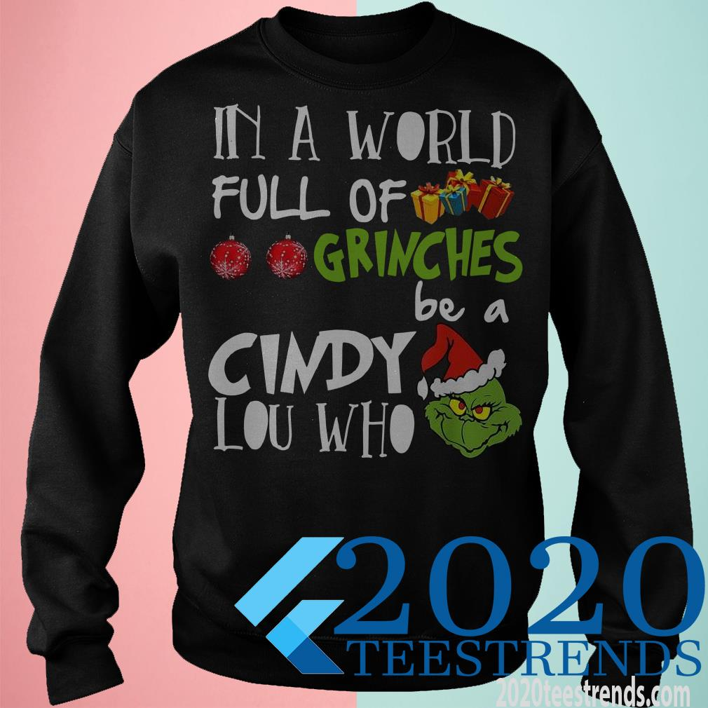 In A World Full Of Grinches Be A Cindy Lou Who Christmas Sweater