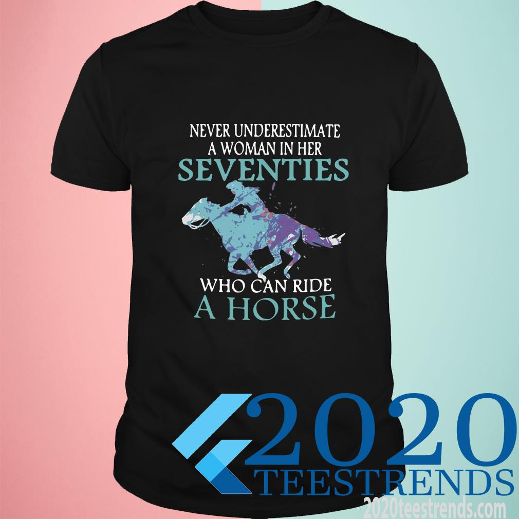 Never Underestimate A Woman In Her Seventies Who Can Ride Horse T-Shirt