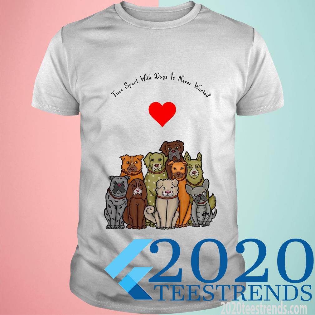 Time Spent With Dogs Is Never Wasted T-Shirt