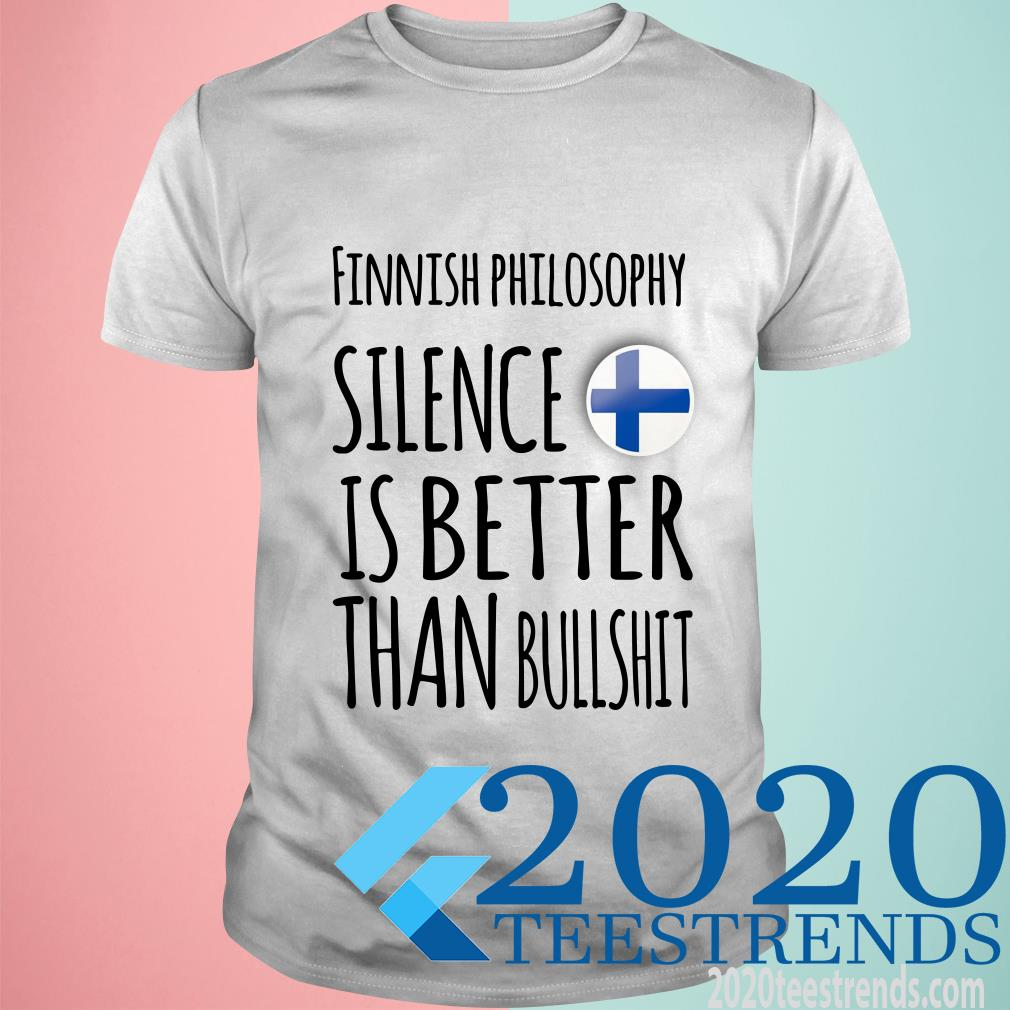 Finnish Philosophy Silence Is Better Than Bullshit T-Shirt