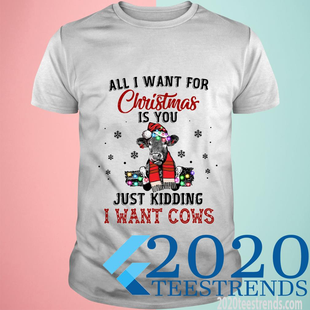 Heifer All I Want For Christmas Is You Just Kidding I Want Cows T-Shirt