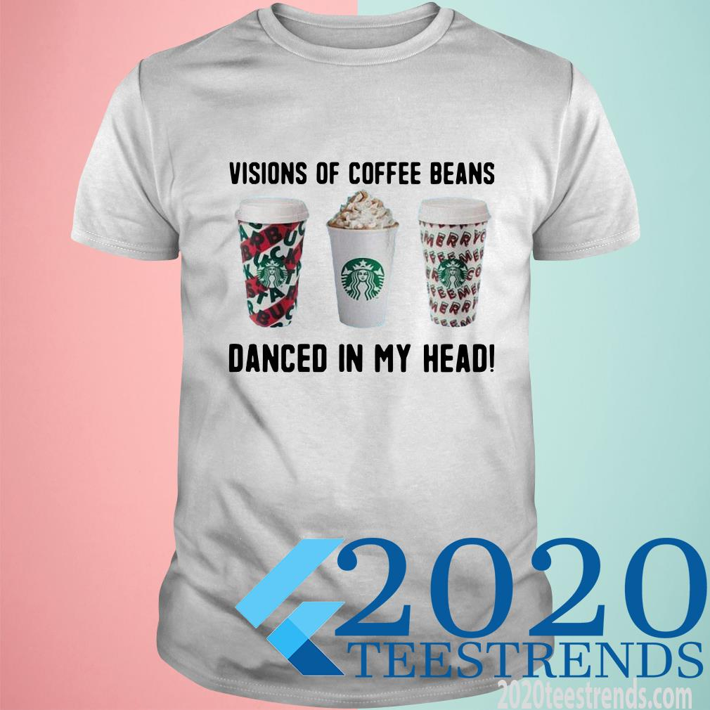 Starbucks Visions Of Coffee Beans Danced In My Head T-Shirt