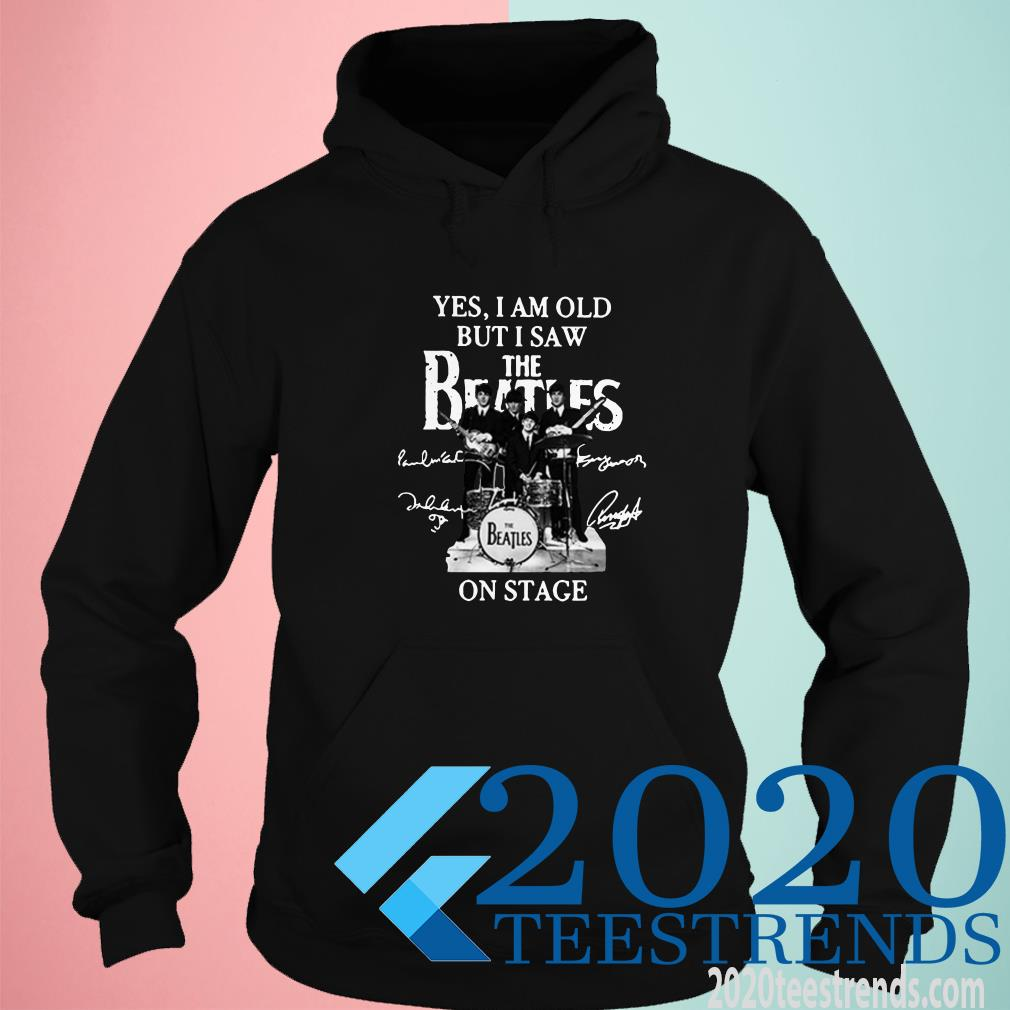 Yes I Am Old But I Saw The Beatles Signature On Stage Hoodies
