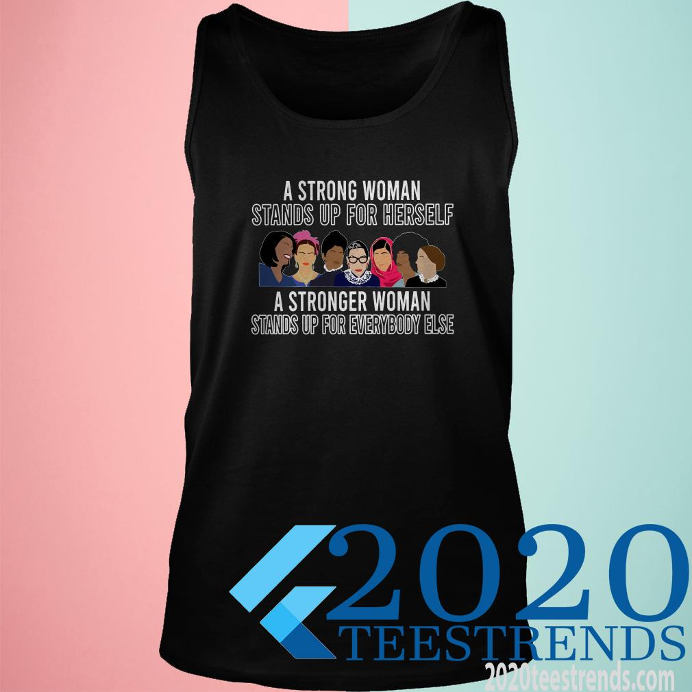 A Strong Woman Stands Up For Herself A Stronger Woman Stands Up For Everybody Else Tank Top