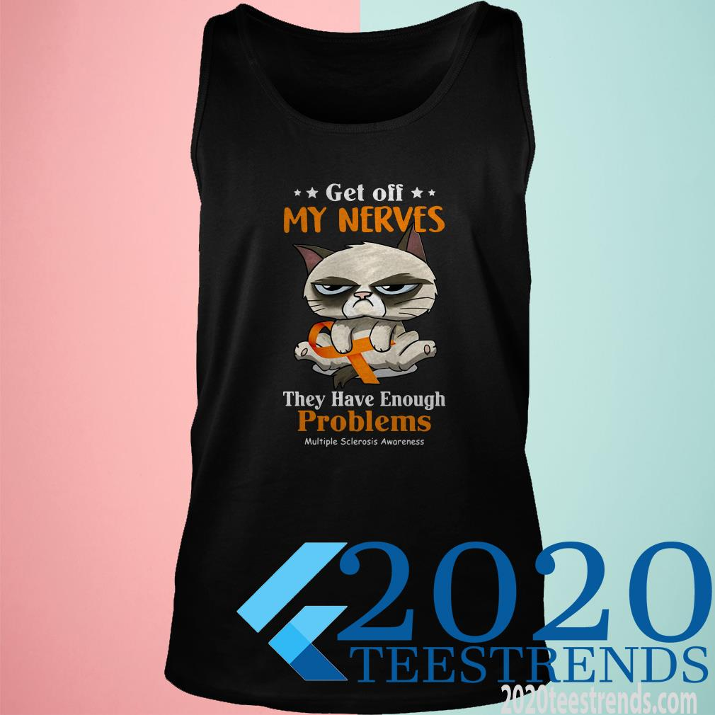 Grumpy Get Off My Nerves They Have Enough Problems Multiple Sclerosis Awareness Tank Top