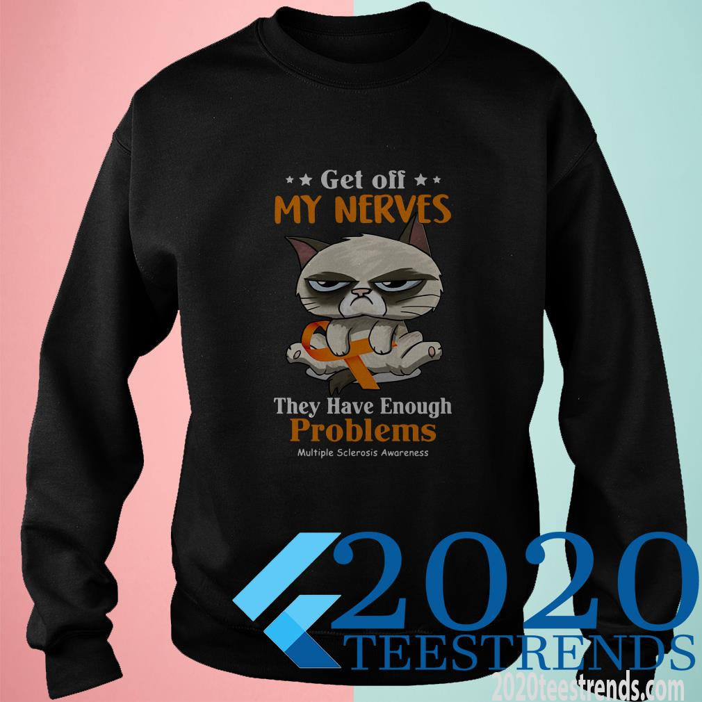 Grumpy Get Off My Nerves They Have Enough Problems Multiple Sclerosis Awareness Sweatshirt