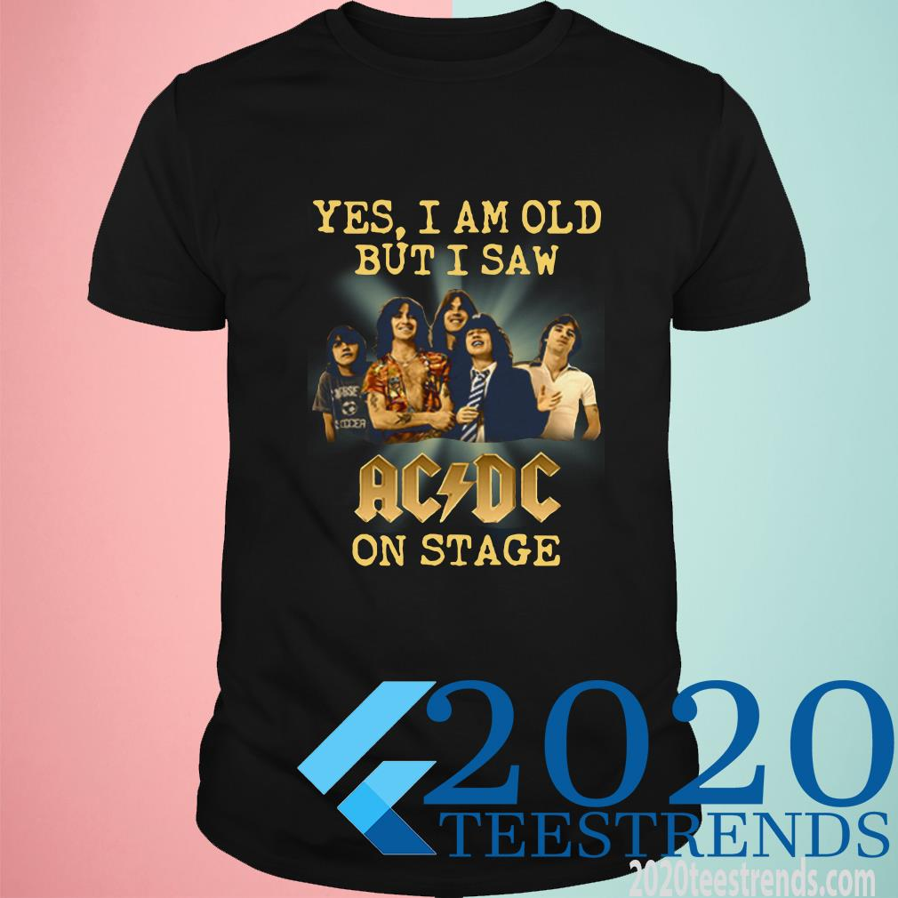 Yes I Am Old But I Saw Acdc Band On Stage T-Shirt