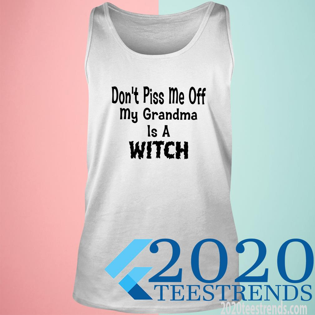 Don't Piss Me Off My Grandma Is A Witch Tank Top