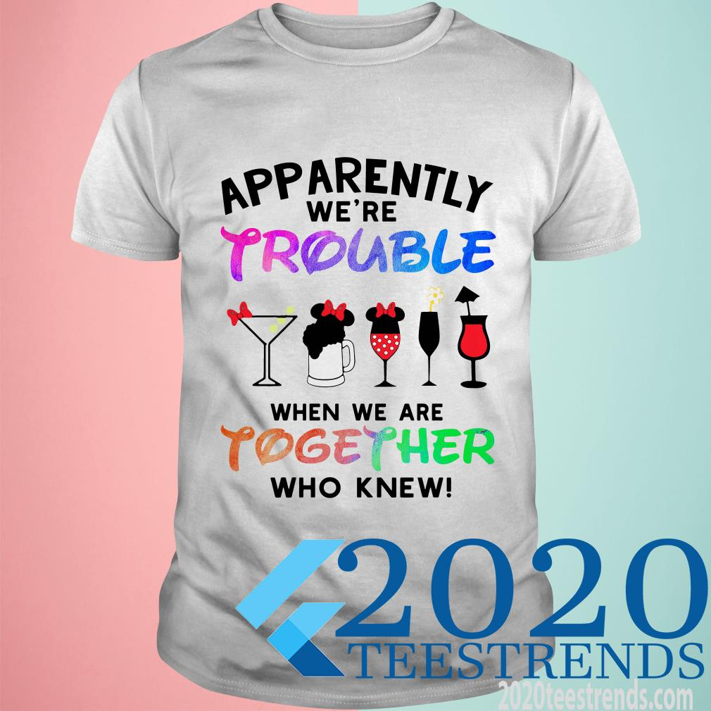 Mickey Mouse Glasses Apparently Were Trouble When We Are Together Who Knew Shirt