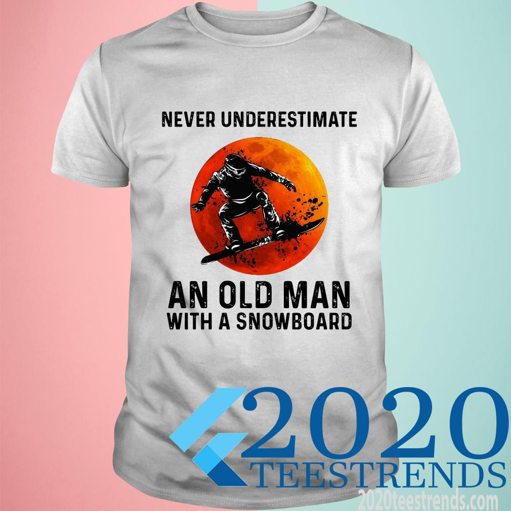 Never Underestimate An Old Man With A Snowboard Shirt