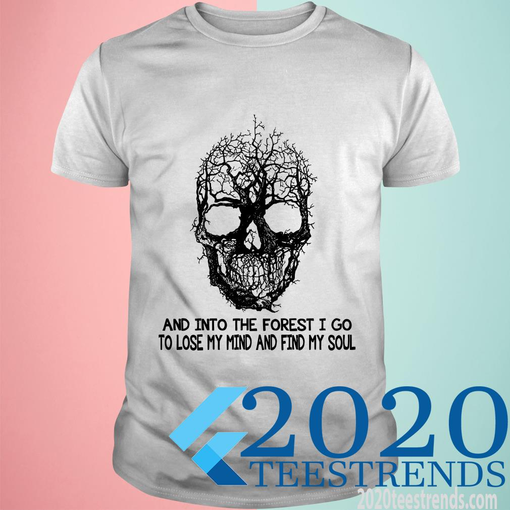 Skull Tree And Into The Forest I Go To Lose My Mind And Find My Soul Shirt