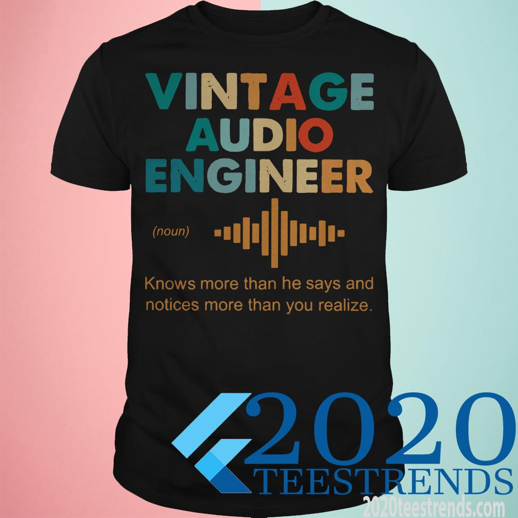 Vintage Audio Engineer Knows More Than He Says Shirt