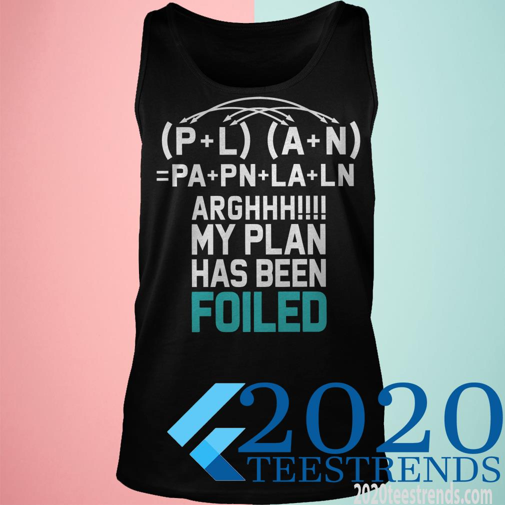 (P+L) (A+N) =Pa+Pn+La+Ln Arghhhh My Plan Has Been Foiled Shirt
