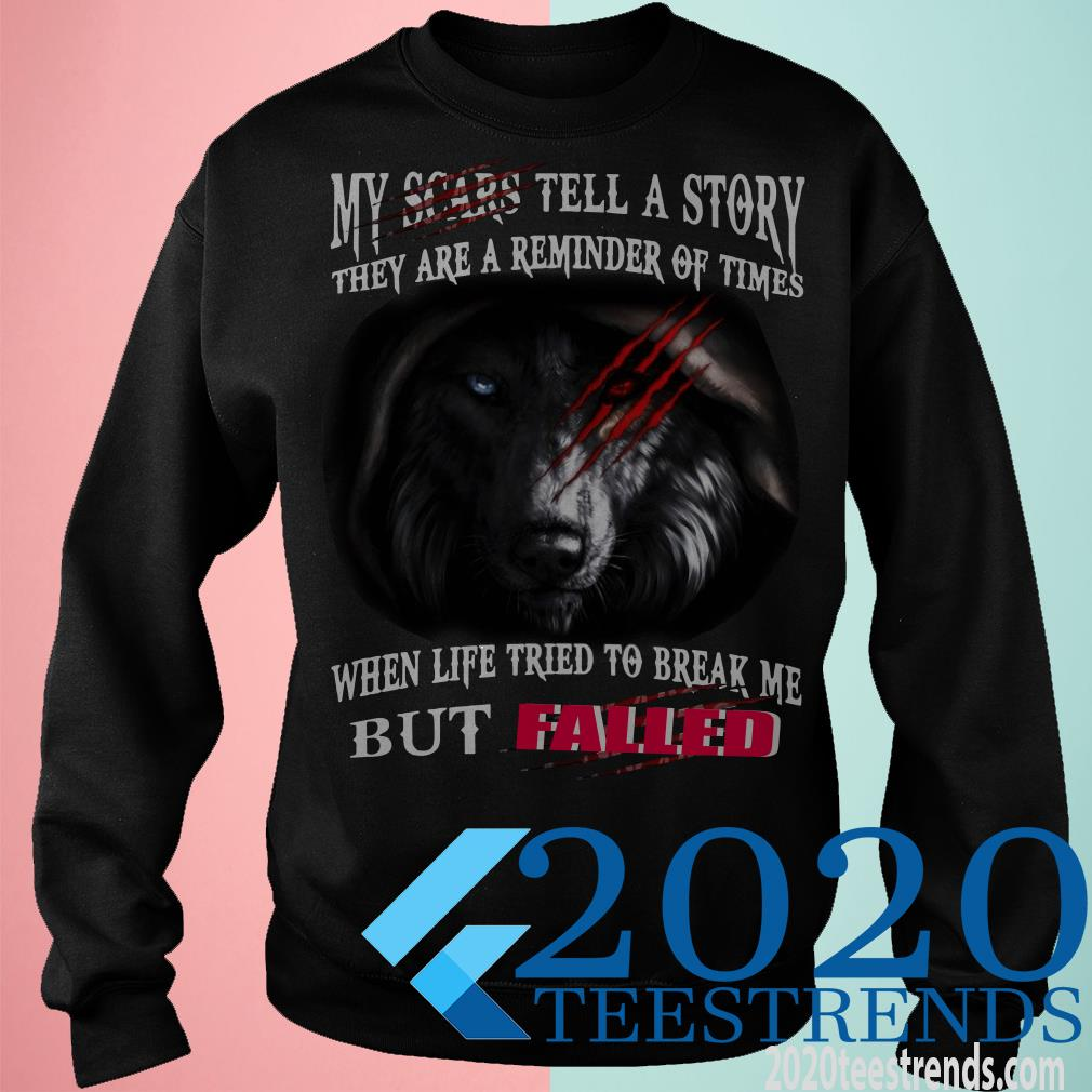 My Scars Tell A Story They Are A Reminder Of Times When Life Tried To Break Me But Failed Shirt