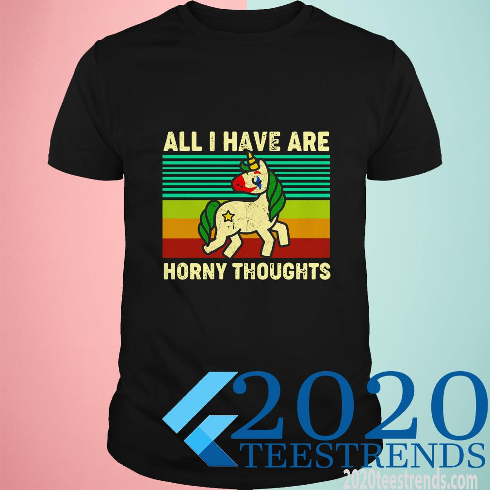 Vintage Unicorn All I Have Are Horny Thoughts Shirt
