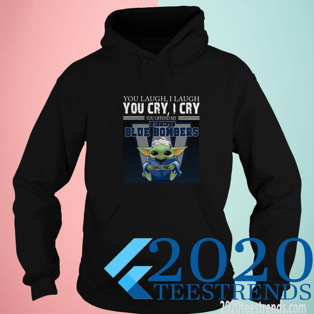 Baby Yoda You Laugh I Laugh You Cry I Cry You Offend My Winnipeg Blue Bombers I Kill You Shirt