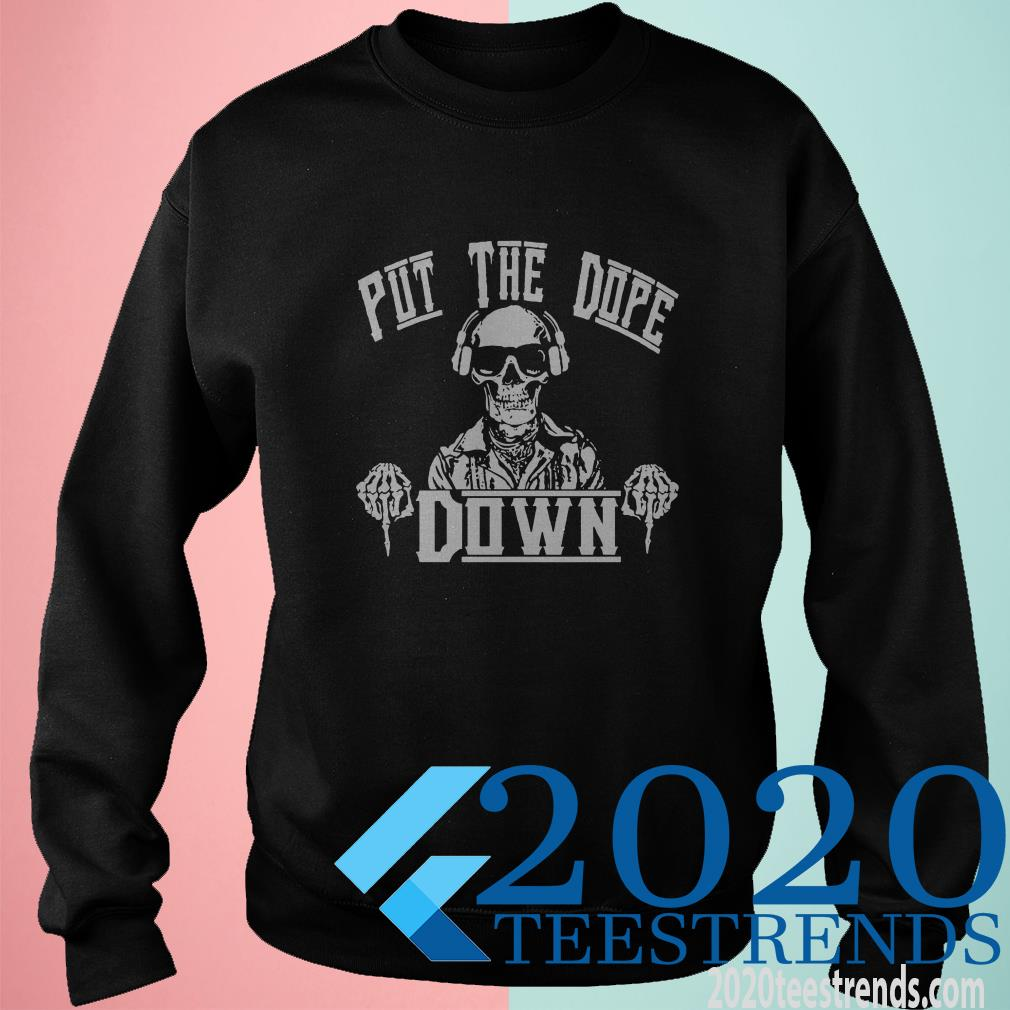 Put The Dope Down Shirt