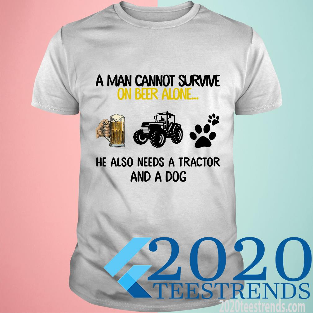 A Man Cannot Survive On Beer Alone He Also Needs Tractor And A Dog Shirt