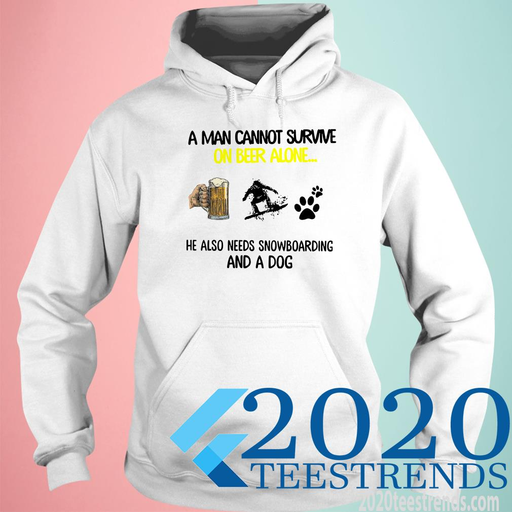 A Man Cannot Survive On Beer Alone He Also Needs Snowboarding And A Dog Shirt