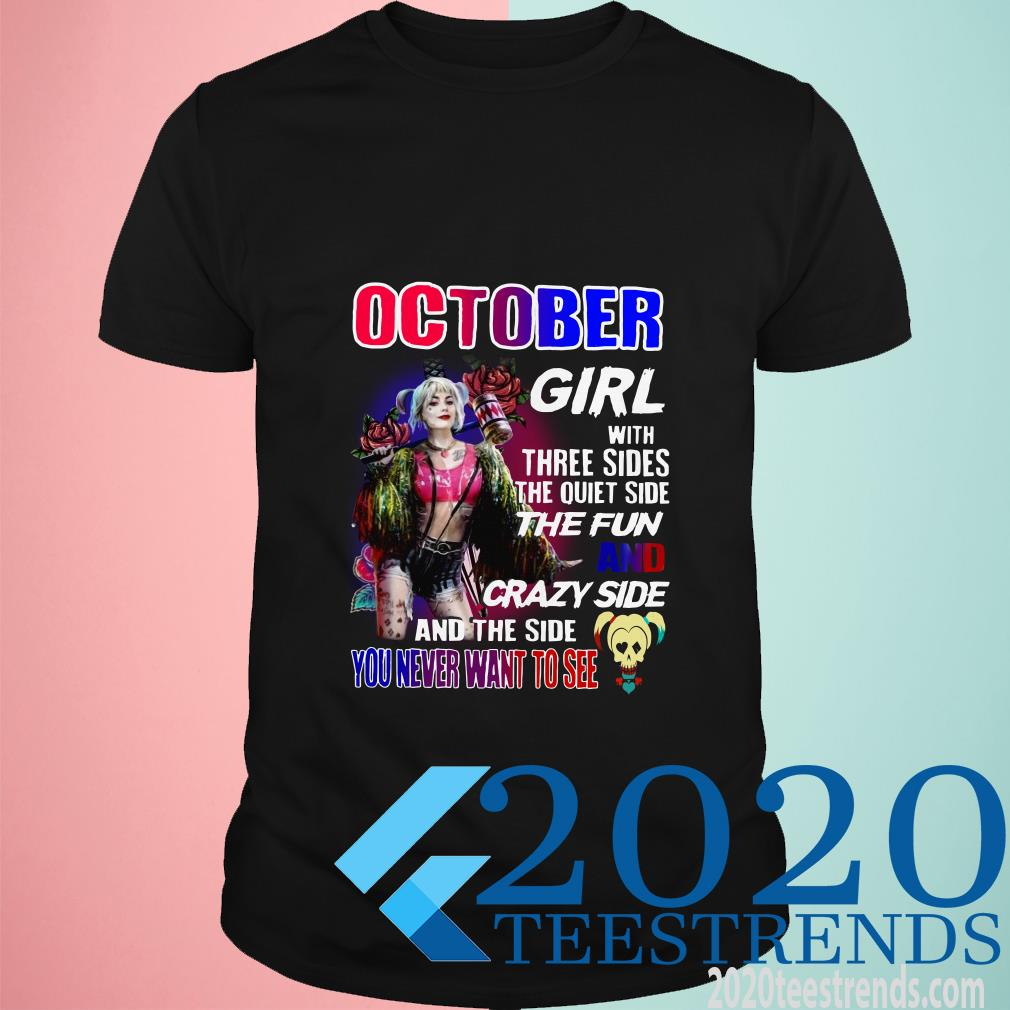 October Girl With Three Sides The Quiet Side The Fun And Crazy Side And The Side You Never Want To Hot Shirt